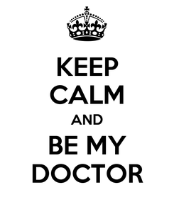 Poster: KEEP CALM AND BE MY DOCTOR