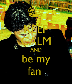 Poster: KEEP CALM AND be my fan