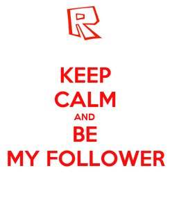 Poster: KEEP CALM AND BE MY FOLLOWER