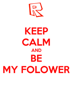 Poster: KEEP CALM AND BE MY FOLOWER