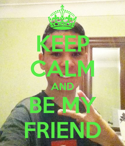 Poster: KEEP CALM AND BE MY FRIEND