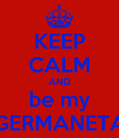 Poster: KEEP CALM AND be my GERMANETA