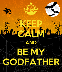 Poster: KEEP CALM AND BE MY GODFATHER
