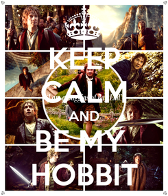 Poster: KEEP CALM AND BE MY  HOBBIT