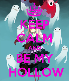 Poster: KEEP CALM AND BE MY  HOLLOW