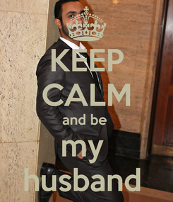 Poster: KEEP CALM and be  my  husband