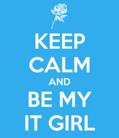 Poster: KEEP CALM AND BE MY IT GIRL