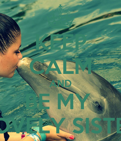 Poster: KEEP CALM AND BE MY  LOVELY SISTER