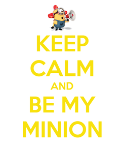 Poster: KEEP CALM AND BE MY MINION