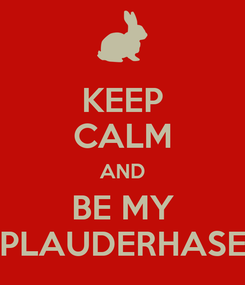 Poster: KEEP CALM AND BE MY PLAUDERHASE