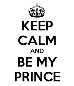 Poster: KEEP CALM AND BE MY PRINCE