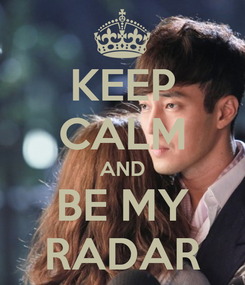 Poster: KEEP CALM AND BE MY RADAR