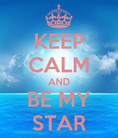 Poster: KEEP CALM AND BE MY STAR