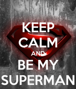Poster: KEEP CALM AND BE MY SUPERMAN