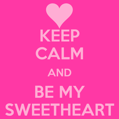 Poster: KEEP CALM AND BE MY SWEETHEART