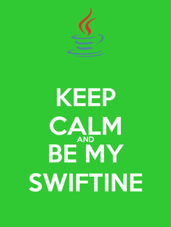 Poster: KEEP CALM AND BE MY SWIFTINE