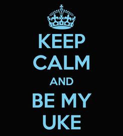 Poster: KEEP CALM AND BE MY UKE