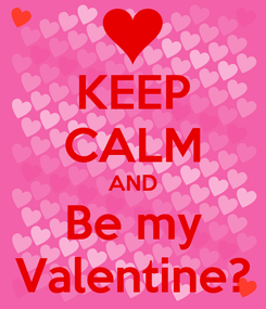 Poster: KEEP CALM AND Be my Valentine?