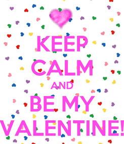 Poster: KEEP CALM AND BE MY VALENTINE!