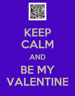 Poster: KEEP CALM AND BE MY VALENTINE