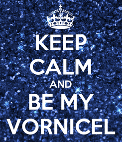 Poster: KEEP CALM AND BE MY VORNICEL