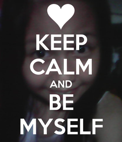 Poster: KEEP CALM AND BE MYSELF