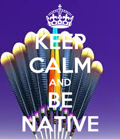 Poster: KEEP CALM AND BE NATIVE