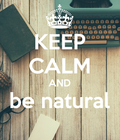 Poster: KEEP CALM AND be natural