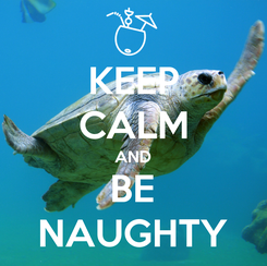 Poster: KEEP CALM AND BE NAUGHTY