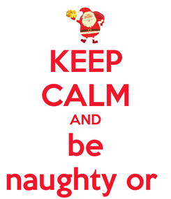 Poster: KEEP CALM AND be naughty or