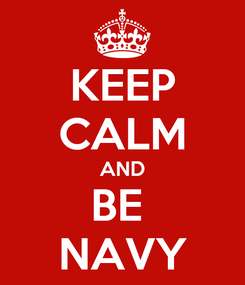 Poster: KEEP CALM AND BE  NAVY