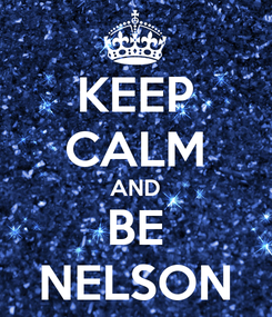 Poster: KEEP CALM AND BE NELSON