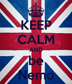 Poster: KEEP CALM AND be Nemo