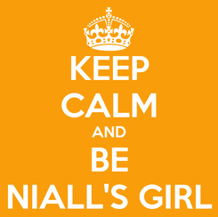Poster: KEEP CALM AND BE NIALL'S GIRL