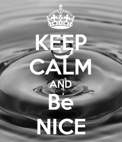 Poster: KEEP CALM AND Be NICE