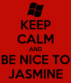 Poster: KEEP CALM AND BE NICE TO JASMINE