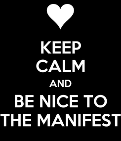 Poster: KEEP CALM AND BE NICE TO THE MANIFEST