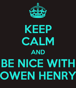 Poster: KEEP CALM AND BE NICE WITH OWEN HENRY
