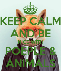 Poster: KEEP CALM AND BE NICE WITH POEPLE & ANIMALS