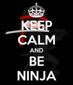 Poster: KEEP CALM AND BE NINJA