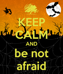 Poster: KEEP CALM AND be not afraid