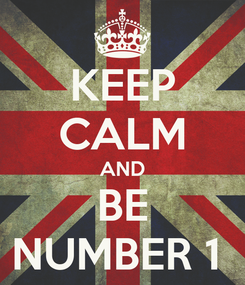 Poster: KEEP CALM AND BE NUMBER 1