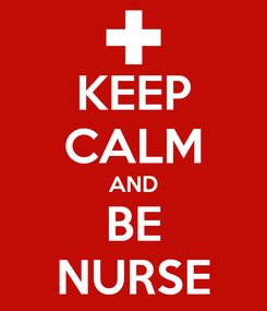 Poster: KEEP CALM AND BE NURSE