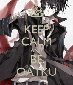 Poster: KEEP CALM AND BE OATKU