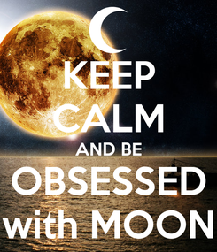 Poster: KEEP CALM AND BE OBSESSED with MOON