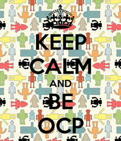 Poster: KEEP CALM AND BE OCP