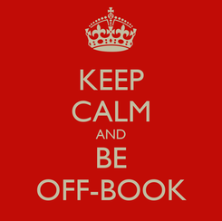 Poster: KEEP CALM AND BE OFF-BOOK