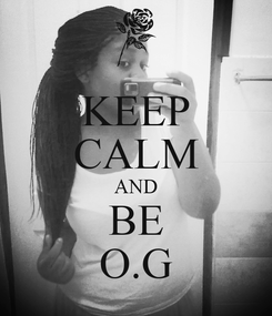 Poster: KEEP CALM AND BE O.G