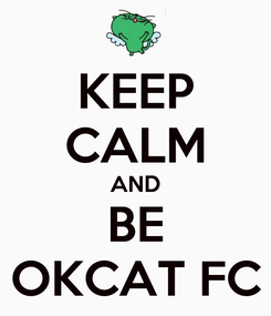Poster: KEEP CALM AND BE OKCAT FC