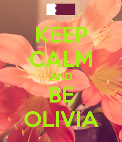 Poster: KEEP CALM AND BE OLIVIA